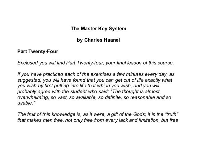 The Master Key System by Charles Haanel Part Twenty-Four Enclosed you will find Part Twenty-four, your final lesson of thi...