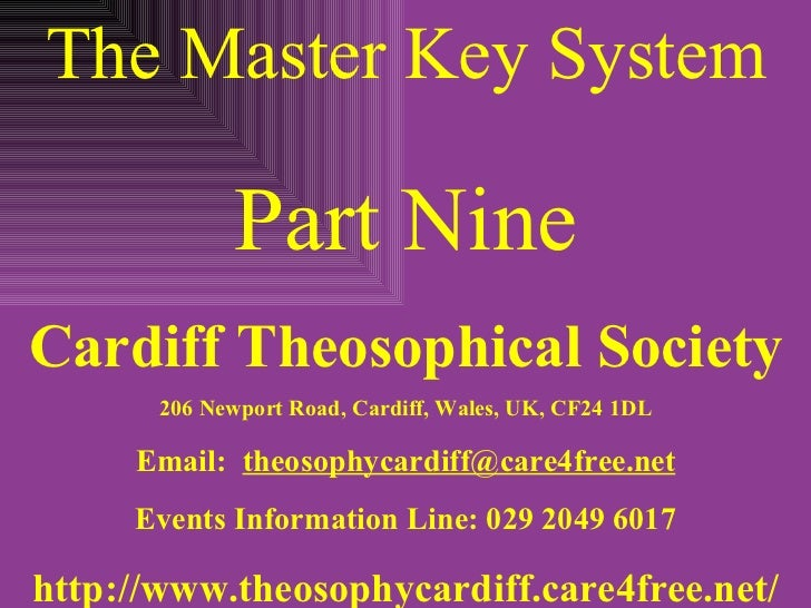 The Master Key System Part Nine Cardiff Theosophical Society 206 Newport Road, Cardiff, Wales, UK, CF24 1DL Email:  [email...
