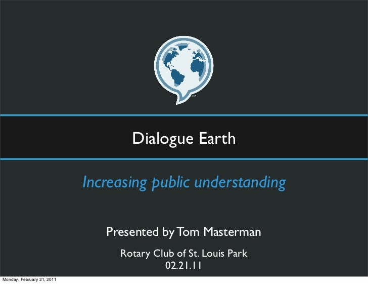 Dialogue Earth                            Increasing public understanding                               Presented by Tom M...