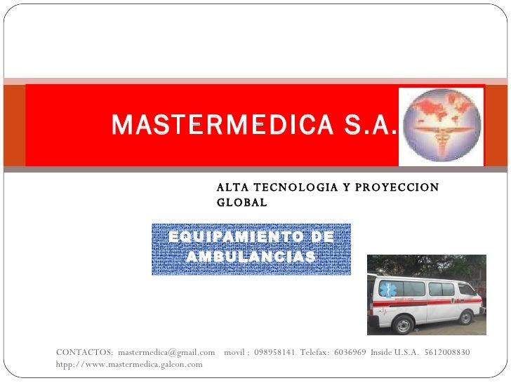 EQUIPAMIENTO DE AMBULANCIAS MASTERMEDICA S.A. CONTACTOS:  mastermedica@gmail.com  movil :  098958141  Telefax:  6036969  I...