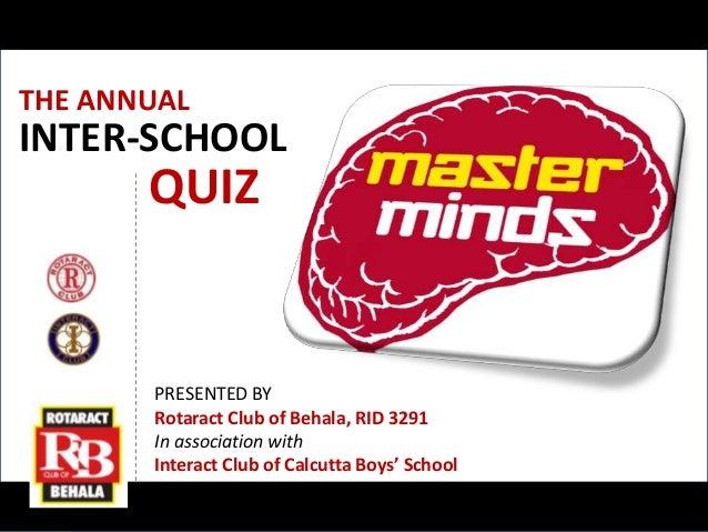 PRESENTED BY Rotaract Club of Behala, RID 3291 In association with Interact Club of Calcutta Boys' School THE ANNUAL INTER...