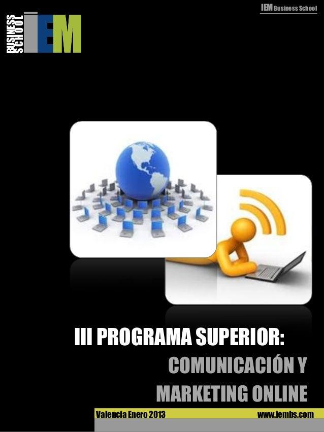 IEM Business SchoolBUSINESSSCHOOL           III PROGRAMA SUPERIOR:                              COMUNICACIÓN Y            ...