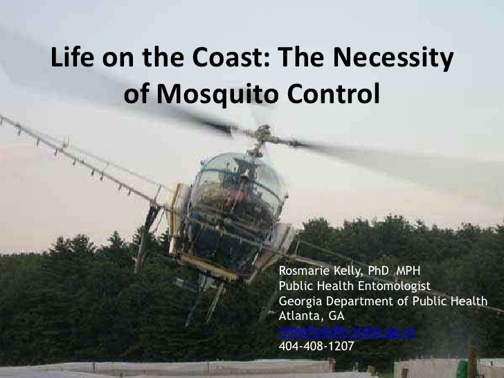 Life on the Coast: The Necessity      of Mosquito Control                  Rosmarie Kelly, PhD MPH                  Public...