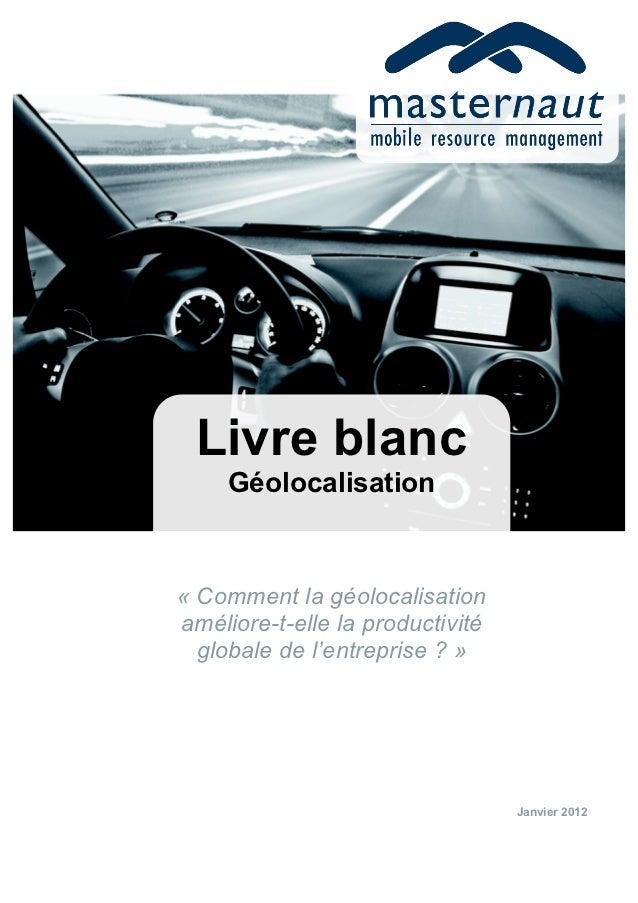 Livre blanc     Géolocalisation« Comment la géolocalisationaméliore-t-elle la productivité  globale de l'entreprise ? »   ...