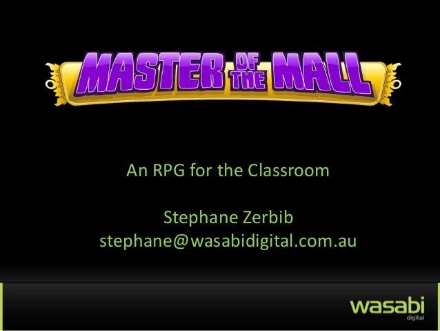 An RPG for the Classroom       Stephane Zerbibstephane@wasabidigital.com.au