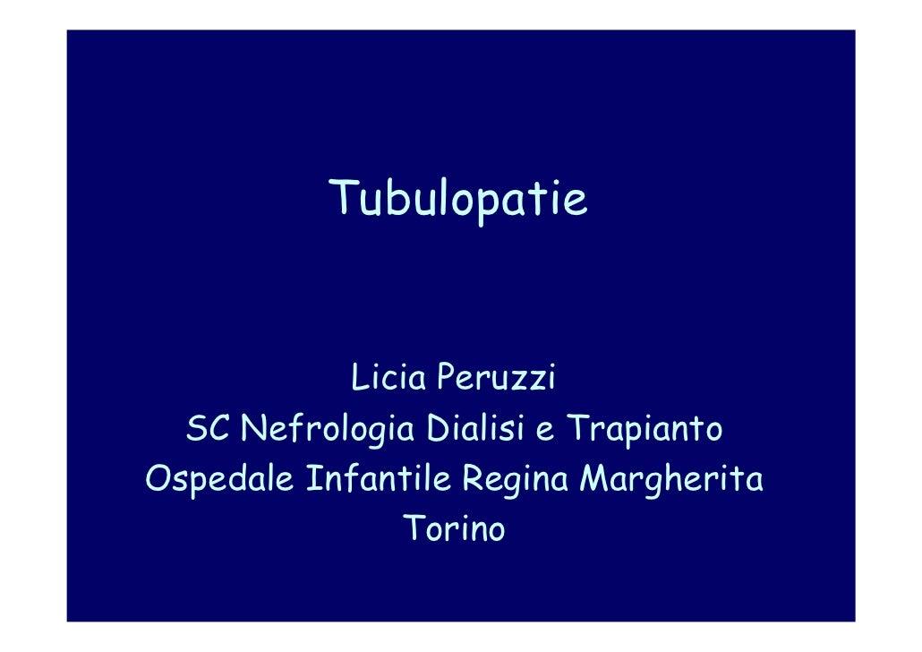 Tubulopatie              Licia Peruzzi   SC Nefrologia Dialisi e Trapianto Ospedale Infantile Regina Margherita           ...