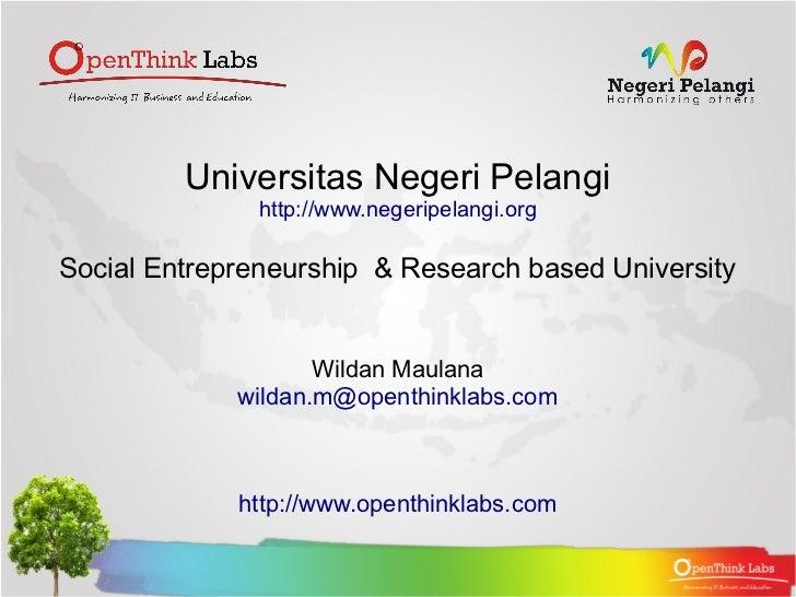 Universitas Negeri Pelangi               http://www.negeripelangi.orgSocial Entrepreneurship & Research based University  ...