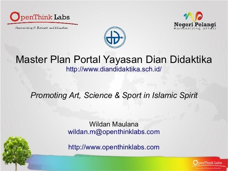Master Plan Portal Yayasan Dian Didaktika             http://www.diandidaktika.sch.id/   Promoting Art, Science & Sport in...