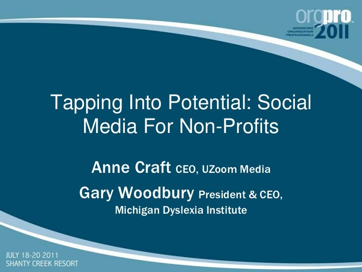 Tapping Into Potential: Social Media For Non-Profits<br />Anne Craft CEO, UZoom Media<br />Gary Woodbury President & CEO, ...