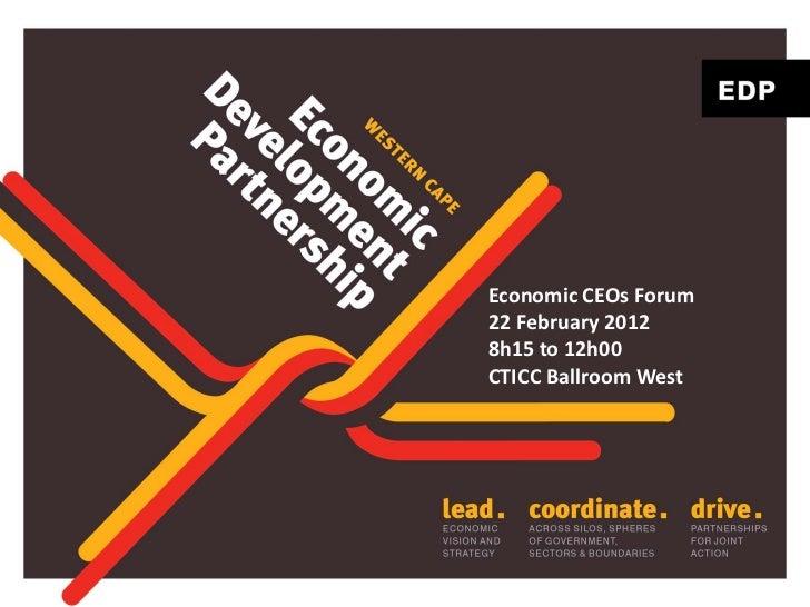 Economic CEOs Forum22 February 20128h15 to 12h00CTICC Ballroom West
