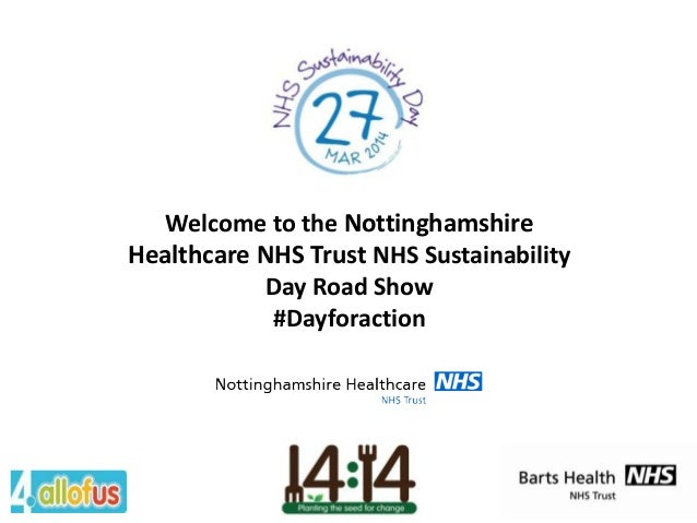 Welcome to the Nottinghamshire Healthcare NHS Trust NHS Sustainability Day Road Show #Dayforaction