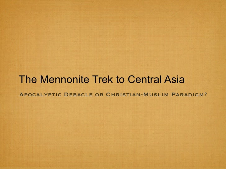 The Mennonite Trek to Central AsiaApocalyptic Debacle or Christian-Muslim Paradigm?