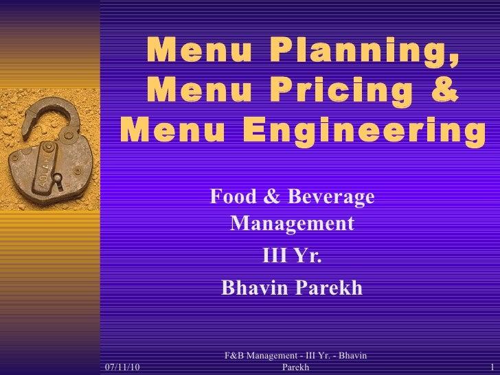 Menu Planning, Menu Pricing & Menu Engineering Food & Beverage Management III Yr. Bhavin Parekh 07/11/10 F&B Management - ...