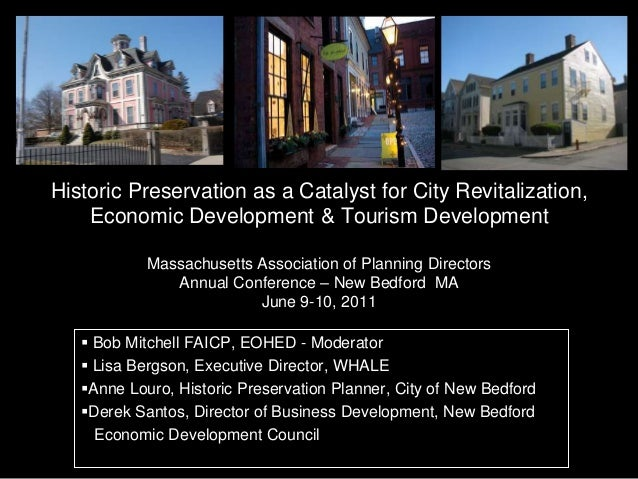 Historic Preservation as a Catalyst for City Revitalization,Economic Development & Tourism DevelopmentMassachusetts Associ...