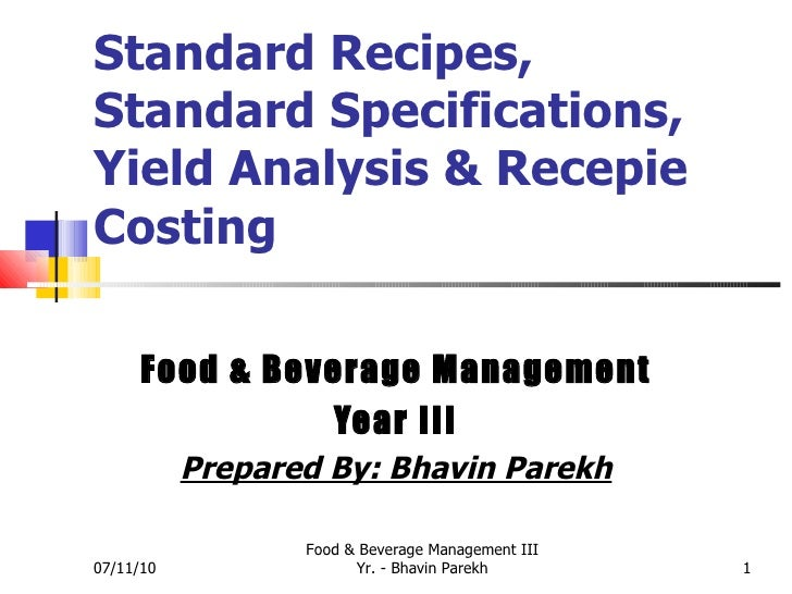 Standard Recipes, Standard Specifications, Yield Analysis & Recepie Costing Food & Beverage Management Year III Prepared B...