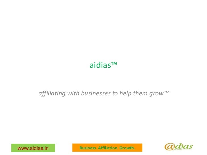 aidias™        affiliating with businesses to help them grow™www.aidias.in         Business. Affiliation. Growth.