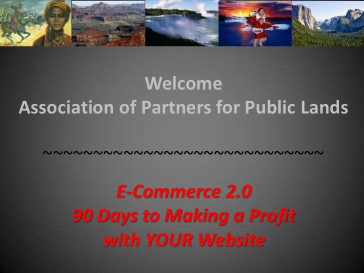 Welcome <br />Association of Partners for Public Lands<br />~~~~~~~~~~~~~~~~~~~~~~~~~~~~<br />E-Commerce 2.090 Days to Mak...