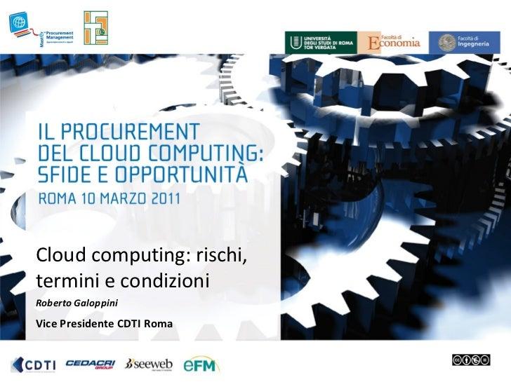 Cloud computing: rischi,termini e condizioniRoberto GaloppiniVice Presidente CDTI Roma