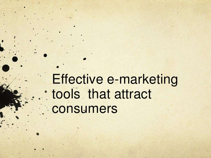 Effective e-marketing tools  that attract consumers<br />