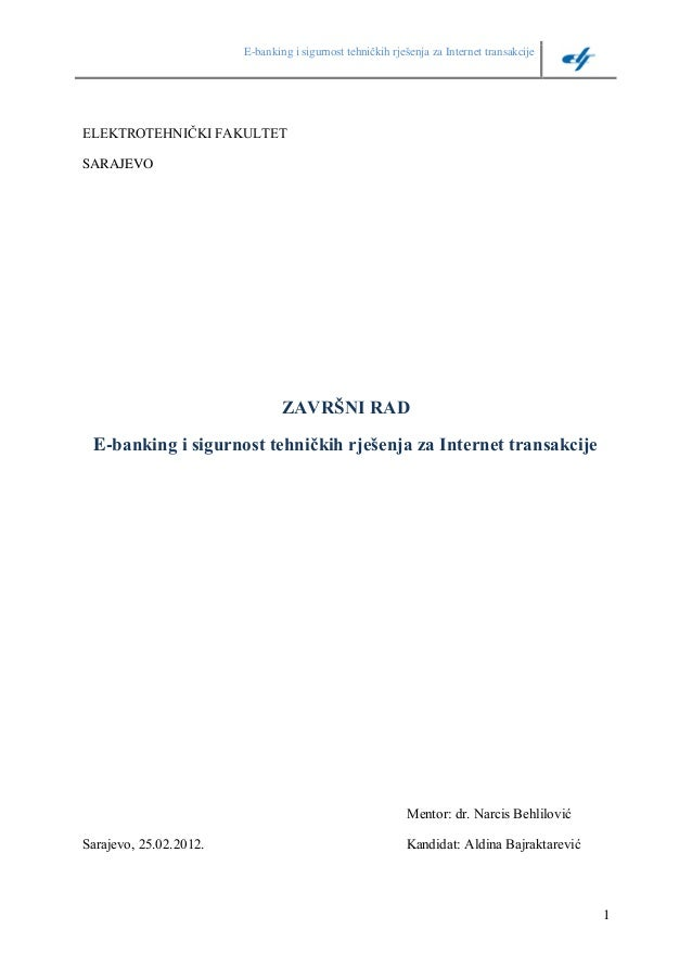 E-banking i sigurnost tehničkih rješenja za Internet transakcije 1 ELEKTROTEHNIČKI FAKULTET SARAJEVO ZAVRŠNI RAD E-banking...