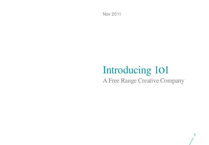Nov 2011Introducing 1o1A Free Range Creative Company                                1