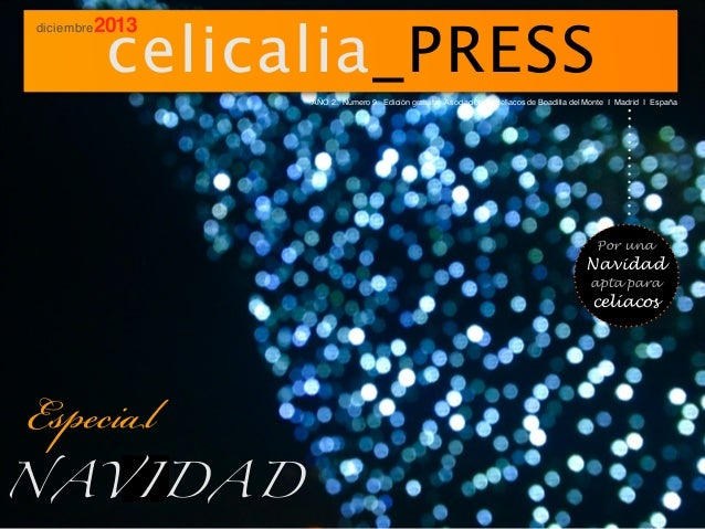 diciembre  celicalia_PRESS  2013  AÑO 2. Número 9. Edición gratuita. Asociación de celíacos de Boadilla del Monte I Madrid...
