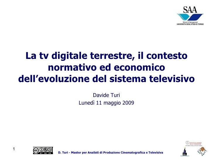 La tv digitale terrestre, il contesto normativo ed economico dell'evoluzione del sistema televisivo Davide Turi maggio 2009