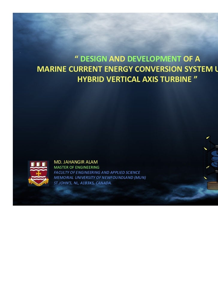 """ DESIGN AND DEVELOPMENT OF AMARINE CURRENT ENERGY CONVERSION SYSTEM USING         HYBRID VERTICAL AXIS TURBINE ""   MD. JA..."