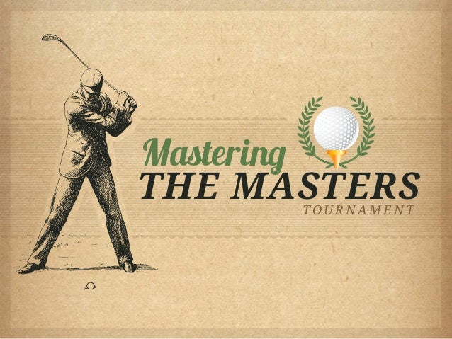 MasteringTHE MASTERS      TOURNAMENT
