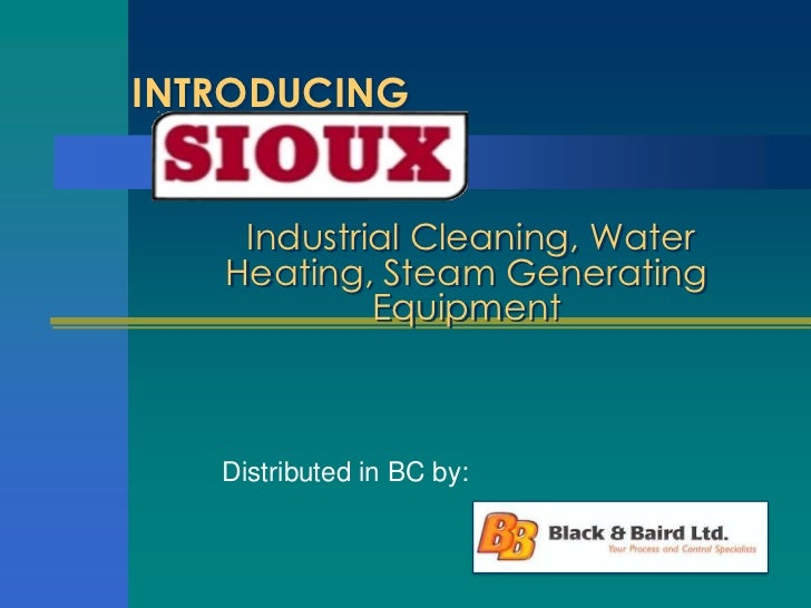 INTRODUCING    Industrial Cleaning, Water   Heating, Steam Generating            Equipment   Distributed in BC by:
