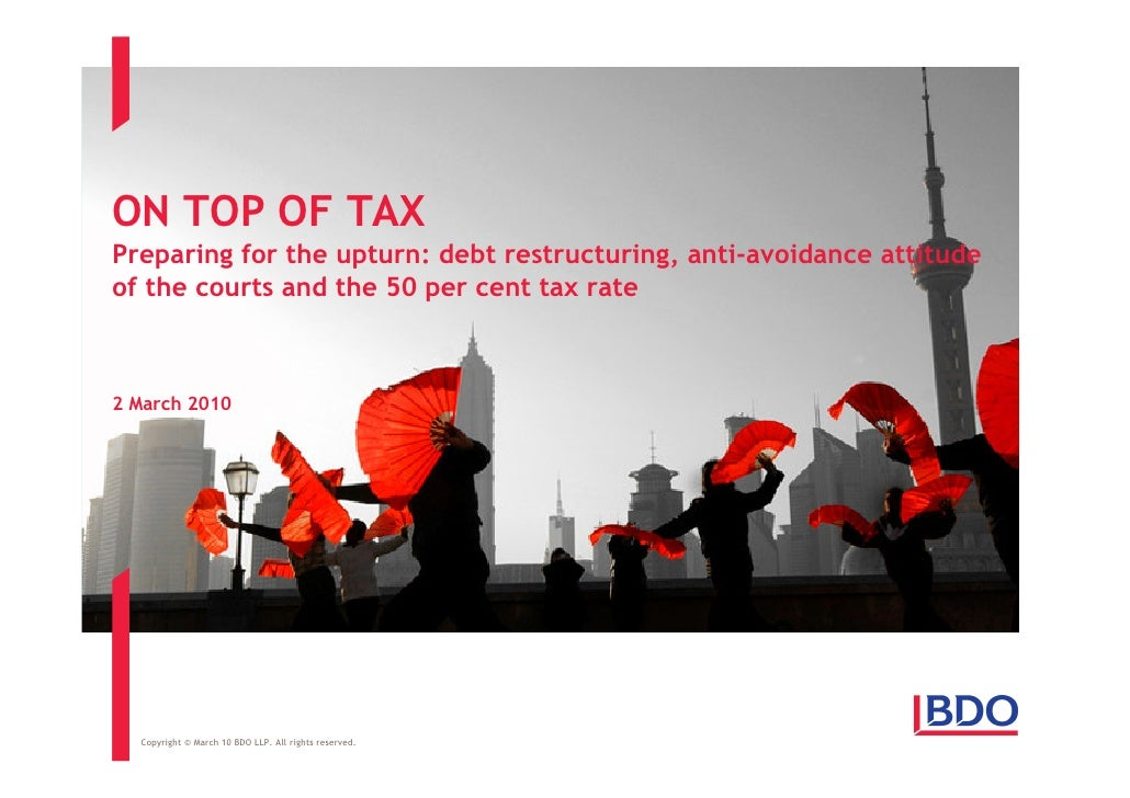 ON TOP OF TAX Preparing for the upturn: debt restructuring, anti-avoidance attitude of the courts and the 50 per cent tax ...