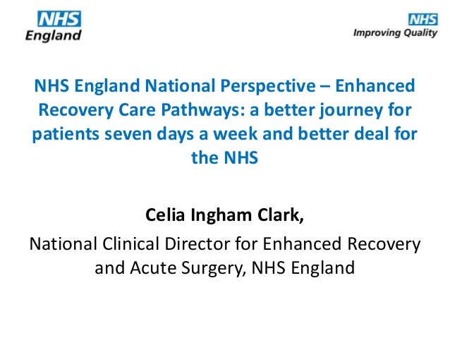 NHS England National Perspective – Enhanced Recovery Care Pathways: a better journey for patients seven days a week and be...