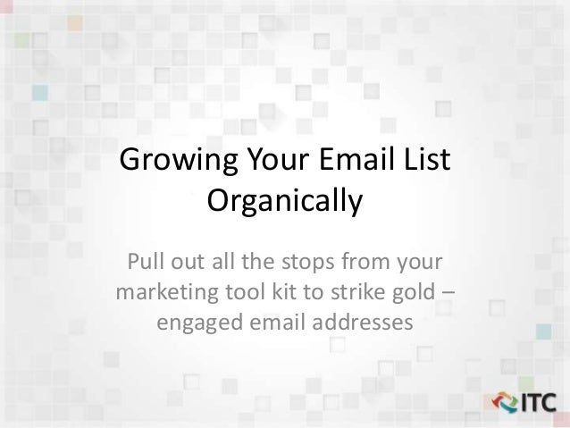 Growing Your Email List Organically Pull out all the stops from your marketing tool kit to strike gold – engaged email add...