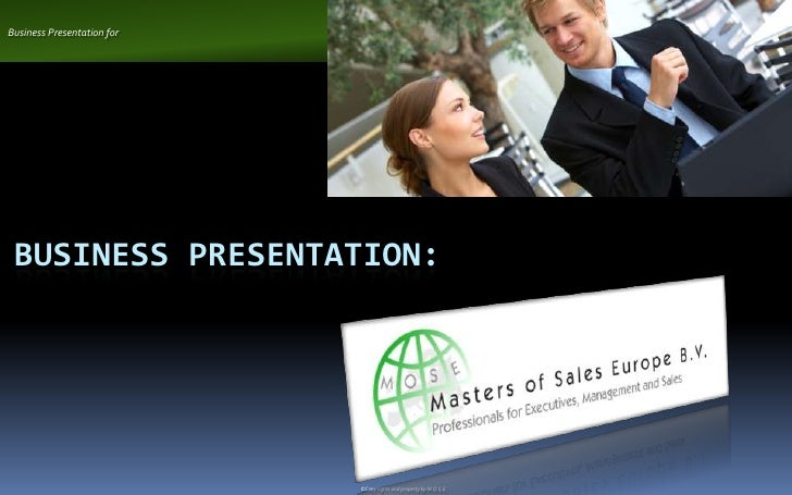 Business Presentation for      BUSINESS PRESENTATION:                                 ©Copy rights and property by M.O.S.E.