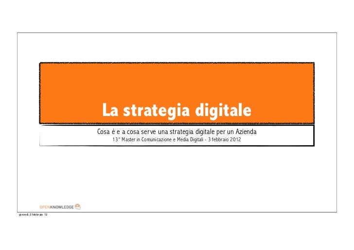 La strategia digitale                        Cosa è e a cosa serve una strategia digitale per un Azienda                  ...