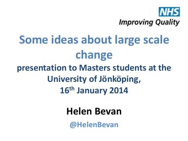 Some ideas about large scale change presentation to Masters students at the University of Jönköping, 16th January 2014  He...