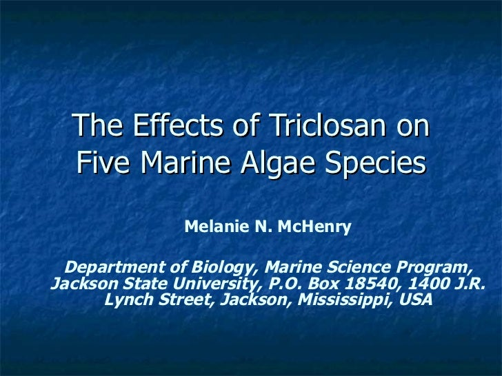 The Effects of Triclosan on Five Marine Algae Species Melanie N. McHenry Department of Biology, Marine Science Program, Ja...