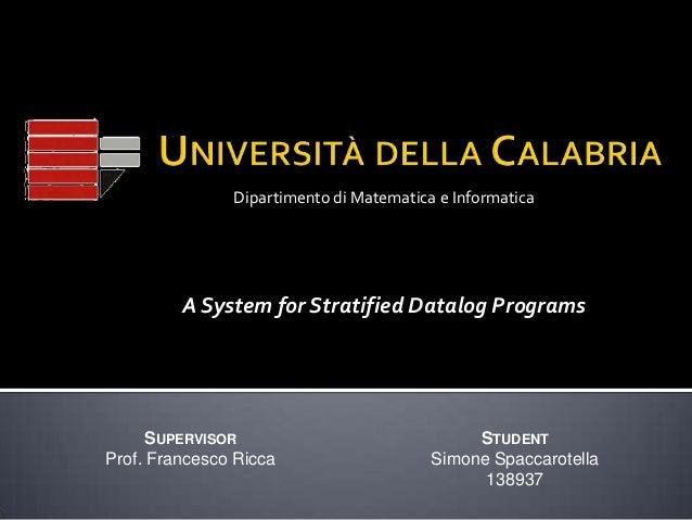 Dipartimento di Matematica e Informatica  A System for Stratified Datalog Programs  SUPERVISOR Prof. Francesco Ricca  STUD...