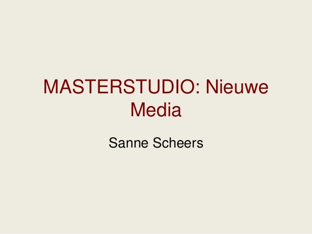 MASTERSTUDIO: Nieuwe       Media     Sanne Scheers