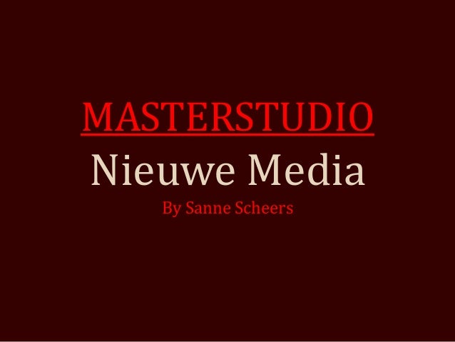 MASTERSTUDIONieuwe Media   By Sanne Scheers