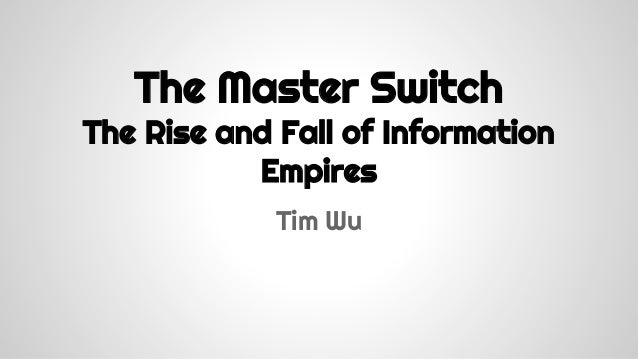 The Master Switch  The Rise and Fall of Information Empires Tim Wu
