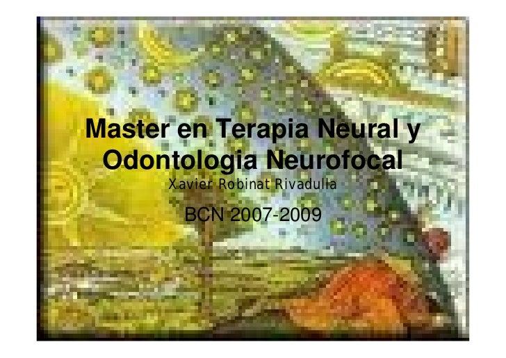 Master en Terapia Neural y Odontologia Neurofocal      Xavier Robinat Rivadulla        BCN 2007-2009