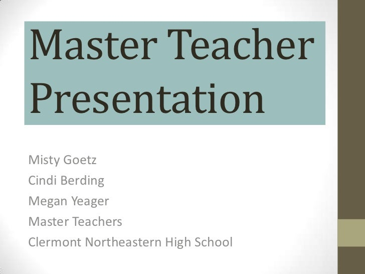 Master TeacherPresentationMisty GoetzCindi BerdingMegan YeagerMaster TeachersClermont Northeastern High School