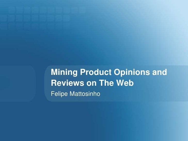 Mining Product Opinions and Reviews on the Web