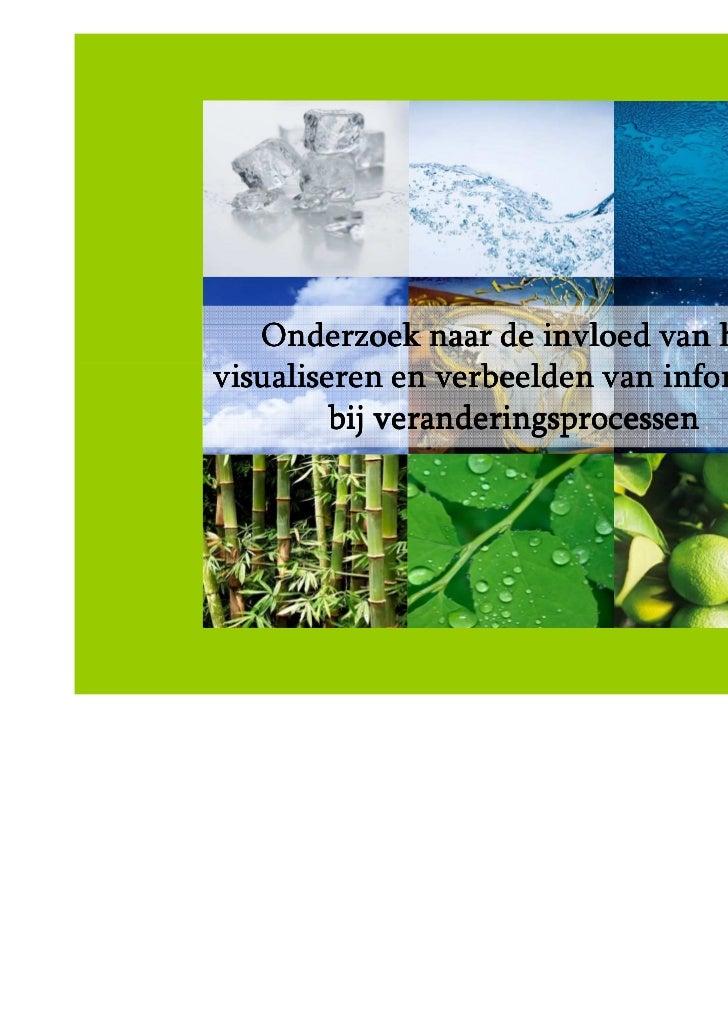 Onderzoek naar de invloed van hetvisualiseren en verbeelden van informatie         bij veranderingsprocessen