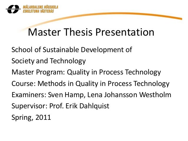 Master Thesis Presentation School of Sustainable Development of Society and Technology Master Program: Quality in Process ...