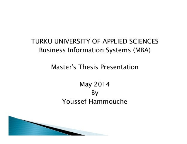 TURKU UNIVERSITY OF APPLIED SCIENCES Business Information Systems (MBA) Master's Thesis Presentation May 2014 By Youssef H...