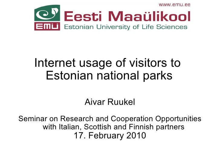 Internet usage of visitors to  Estonian national parks Aivar Ruukel Seminar on Research and Cooperation Opportunities with...