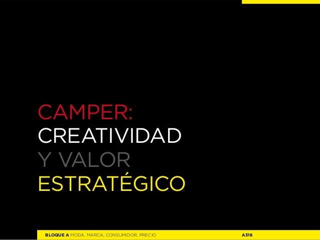 CAMPER:Creatividady VALORESTRATégicoBLOQUE A MODA, MARCA, CONSUMIDOR, PRECIO   A316