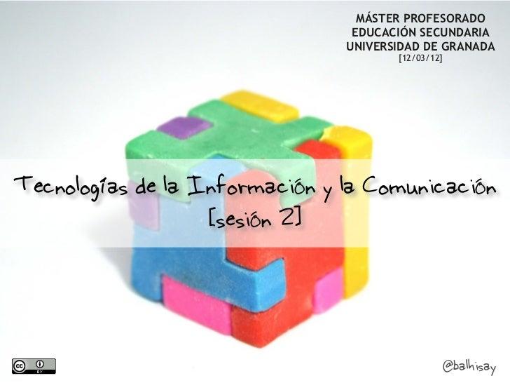 Master Profesorado Secundaria UGR - Sesión2